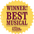 Winner! Best Musical. London Evening Standard Theatre Awards 2014